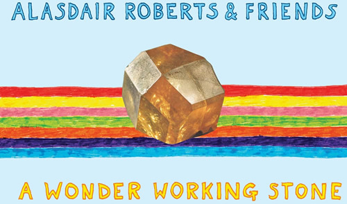 Album Review: Alasdair Roberts & Friends - A Wonder Working Stone